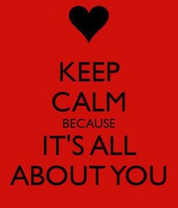 keep-calm-because-it-s-all-about-you-2